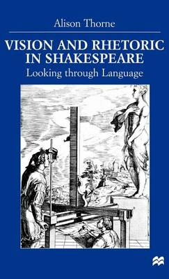 Vision and Rhetoric in Shakespeare: Looking through Language (Hardback)