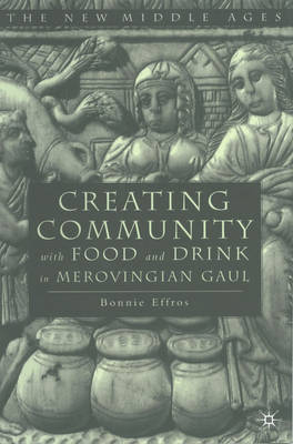 Creating Community with Food and Drink in Merovingian Gaul - The New Middle Ages (Hardback)