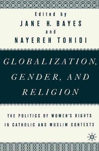 Globalization, Gender, and Religion: The Politics of Women's Rights in Catholic and Muslim Contexts (Hardback)