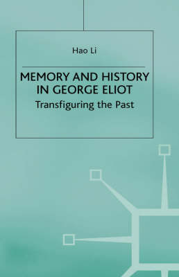 Memory and History in George Eliot: Transfiguring the Past (Hardback)