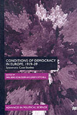 Conditions of Democracy in Europe, 1919-39: Systemic Case-Studies - Advances in Political Science (Hardback)