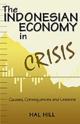 The Indonesian Economy in Crisis: Causes, Consequences and Lessons (Hardback)