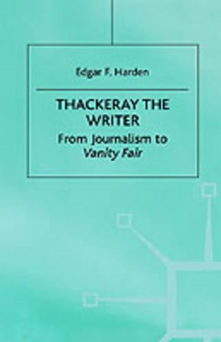 Thackeray the Writer: Pendennis to Denis Duval (Hardback)