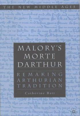 Malory's Morte D'Arthur: Remaking Arthurian Tradition - The New Middle Ages (Hardback)