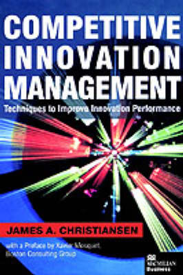 Competitive Innovation Management: Techniques to Improve Innovation Performance (Hardback)