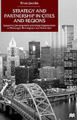 Strategy and Partnership in Cities and Regions: Economic Development and Urban Regeneration in Pittsburgh, Birmingham and Rotterdam (Hardback)
