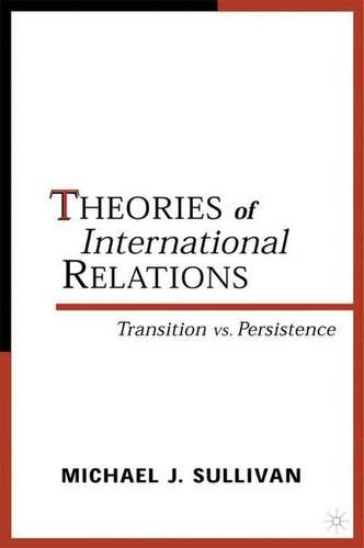 Theories of International Relations: Transition vs Persistence (Hardback)