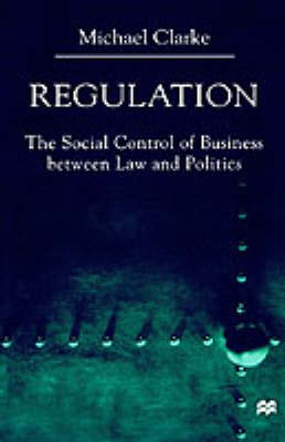 Regulation: The Social Control of Business between Law and Politics (Hardback)