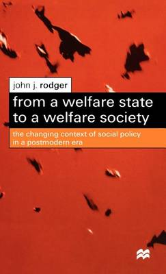 From a Welfare State to a Welfare Society: The Changing Context of Social Policy in a Postmodern Era (Hardback)