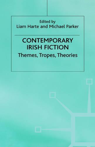 Contemporary Irish Fiction: Themes, Tropes, Theories (Hardback)