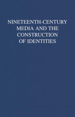 Nineteenth-Century Media and the Construction of Identities (Hardback)