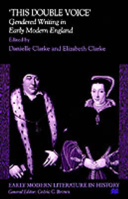 'This Double Voice': Gendered Writing in Early Modern England - Early Modern Literature in History (Hardback)