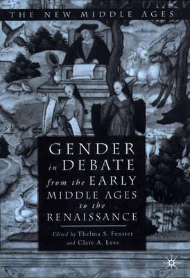 Gender in Debate From the Early Middle Ages to the Renaissance - The New Middle Ages (Hardback)