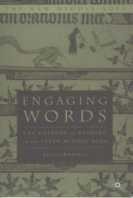 Engaging Words: The Culture of Reading in the Later Middle Ages - The New Middle Ages (Hardback)