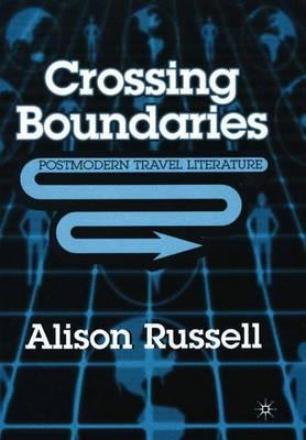 Crossing Boundaries: Postmodern Travel Literature (Hardback)