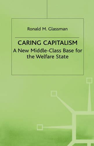 Caring Capitalism: A New Middle-Class Base for the Welfare State (Hardback)
