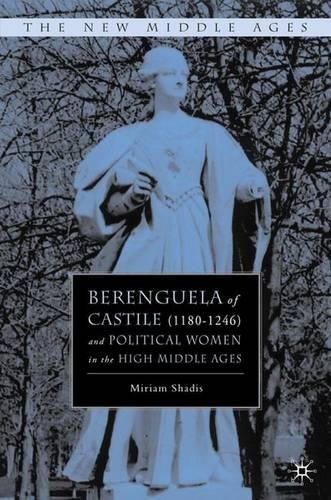 Berenguela of Castile (1180-1246) and Political Women in the High Middle Ages - The New Middle Ages (Hardback)