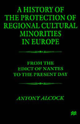 A History of the Protection of Regional Cultural Minorities in Europe: From the Edict of the Nantes to the Present Day (Hardback)