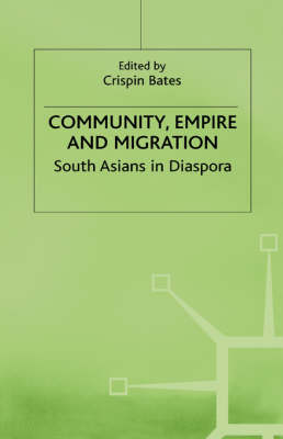 Community, Empire and Migration: South Asians in Diaspora (Hardback)