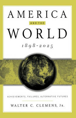America and the World, 1898-2025: Achievements, Failures, Alternative Futures (Paperback)