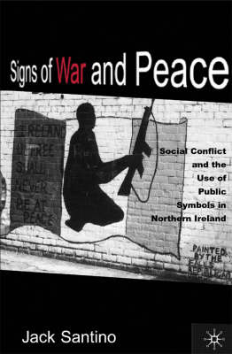 Signs of War and Peace: Social Conflict and the Use of Public Symbols in Northern Ireland (Hardback)