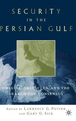 Security in the Persian Gulf: Origins, Obstacles, and the Search for Consensus (Hardback)
