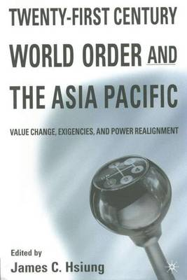 Twenty-First Century World Order and the Asia Pacific: Value Change, Exigencies, and Power Realignment (Hardback)