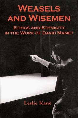 Weasels and Wisemen: Ethics and Ethnicity in the Work of David Mamet (Paperback)