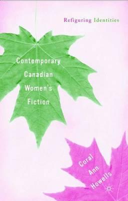 Contemporary Canadian Women's Fiction: Refiguring Identities (Hardback)