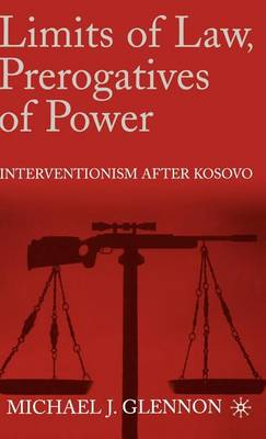 Limits of Law, Prerogatives of Power: Interventionism after Kosovo (Hardback)