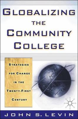 Globalizing the Community College: Strategies for Change in the Twenty-First Century (Hardback)
