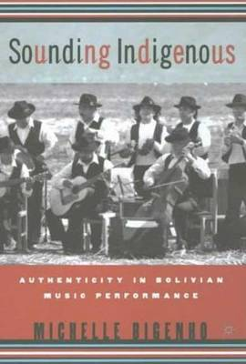 Sounding Indigenous: Authenticity in Bolivian Music Performance (Hardback)