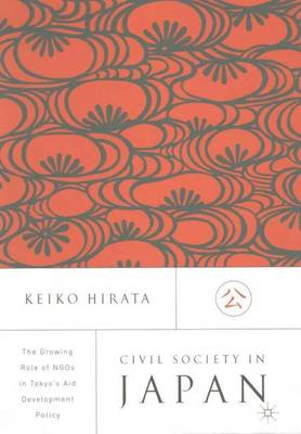 Civil Society in Japan: The Growing Role of NGO's in Tokyo's Aid and Development Policy (Hardback)