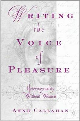 Writing the Voice of Pleasure: Heterosexuality without Women (Hardback)