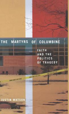 The Martyrs of Columbine: Faith and the Politics of Tragedy (Hardback)