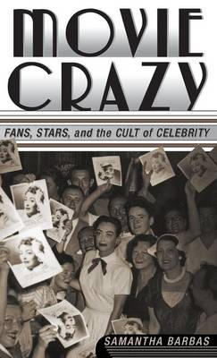 Movie Crazy: Stars, Fans, and the Cult of Celebrity (Hardback)