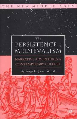 The Persistence of Medievalism: Narrative Adventures in Public Discourse - The New Middle Ages (Hardback)