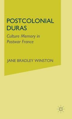 Postcolonial Duras: Cultural Memory in Postwar France (Hardback)