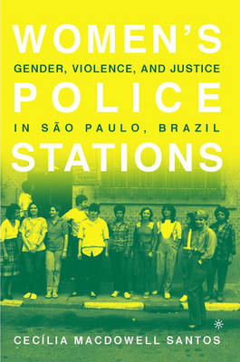 Women's Police Stations: Gender, Violence, and Justice in Sao Paulo, Brazil (Hardback)