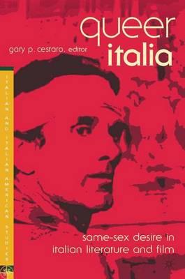 Queer Italia: Same-Sex Desire in Italian Literature and Film - Italian and Italian American Studies (Hardback)