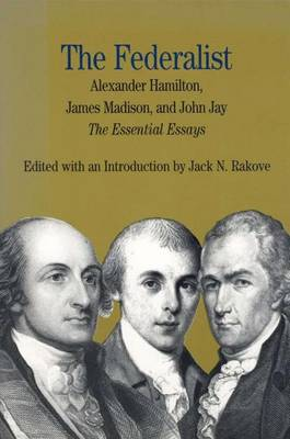 The Federalist: The Essential Essays by Alexander Hamilton, James Madison and John Jay, with Related Documents - The Bedford Series in History and Culture (Paperback)