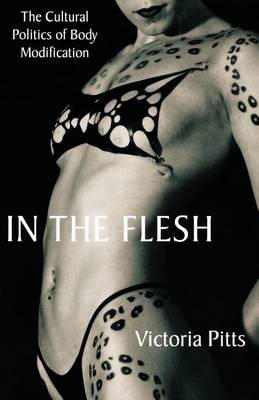 In the Flesh: The Cultural Politics of Body Modification (Paperback)