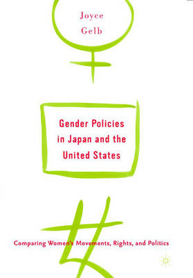 Gender Policies in Japan and the United States: Comparing Women's Movements, Rights, and Politics (Hardback)
