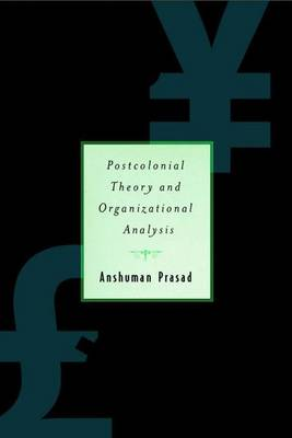 Postcolonial Theory and Organizational Analysis: A Critical Engagement (Hardback)