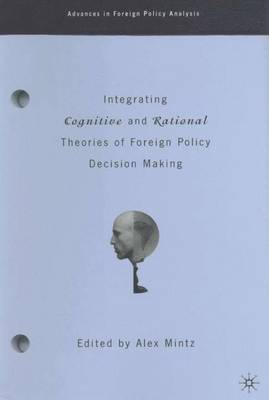 Integrating Cognitive and Rational Theories of Foreign Policy Decision Making: The Polyheuristic Theory of Decision - Advances in Foreign Policy Analysis (Hardback)