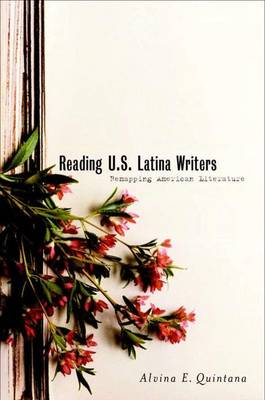 Reading U.S. Latina Writers: Remapping American Literature (Hardback)