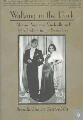 Waltzing in the Dark: African American Vaudeville and Race Politics in the Swing Era (Paperback)