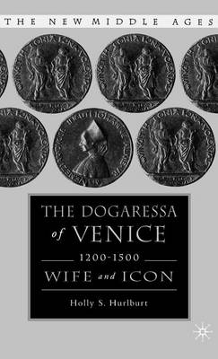 The Dogaressa of Venice, 1200-1500: Wives and Icons - The New Middle Ages (Hardback)