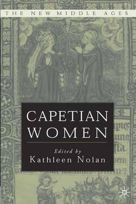 Capetian Women - The New Middle Ages (Hardback)