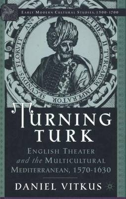 Turning Turk: English Theater and the Multicultural Mediterranean - Early Modern Cultural Studies 1500-1700 (Hardback)